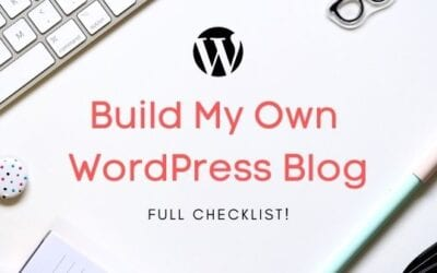 Build My Own WordPress Blog- Full Checklist!