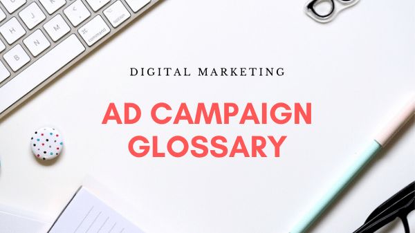 Digital Marketing Ad Campaign Glossary